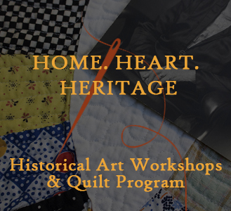 Home, Heart, Heritage. Historical Art Workshops & Quilt Program